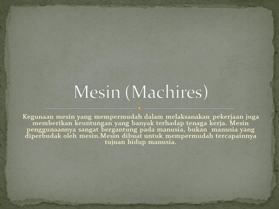 Kegunaan mesin yang mempermudah dalam melaksanakan pekerjaan juga memberikan keuntungan yang banyak terhadap tenaga kerja.