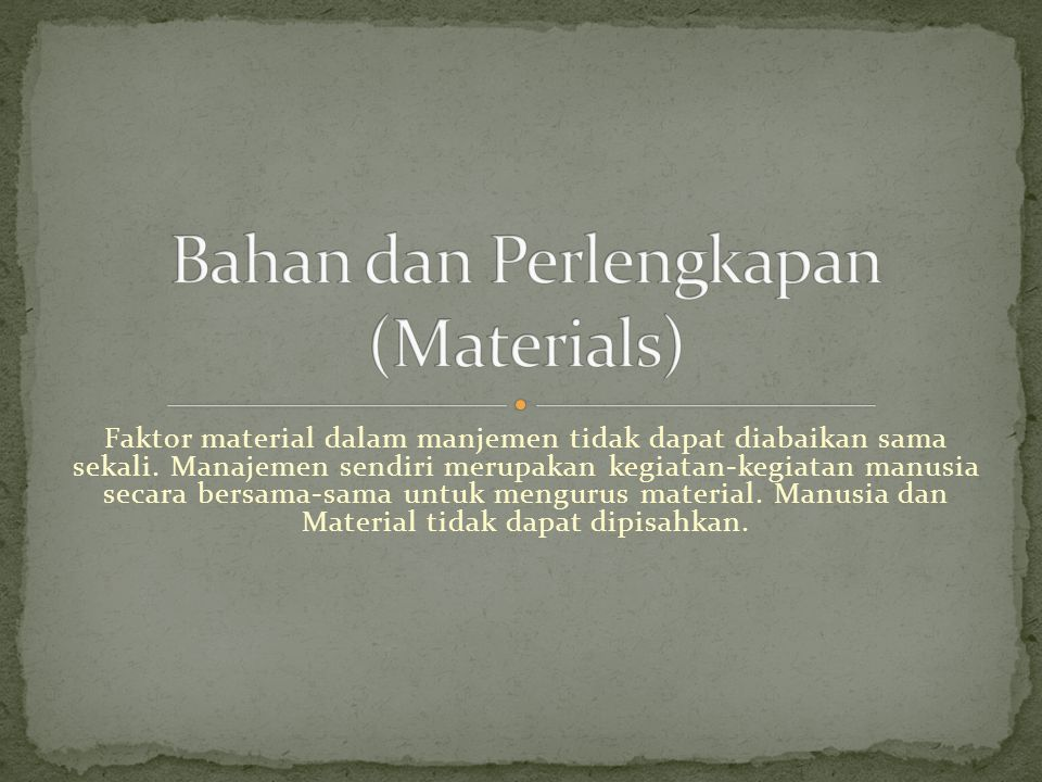 Faktor material dalam manjemen tidak dapat diabaikan sama sekali.