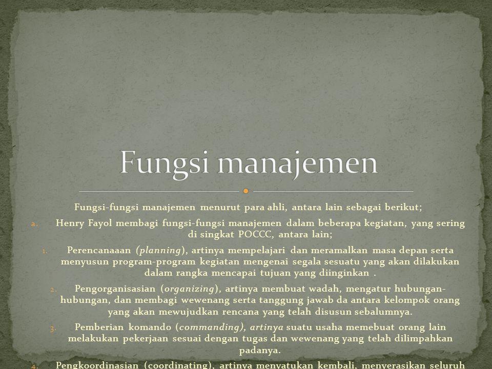 Fungsi-fungsi manajemen menurut para ahli, antara lain sebagai berikut; a.