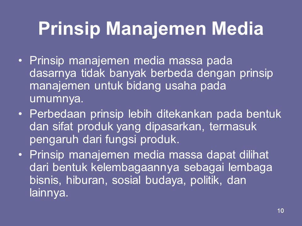 10 Prinsip Manajemen Media •Prinsip manajemen media massa pada dasarnya tidak banyak berbeda dengan prinsip manajemen untuk bidang usaha pada umumnya.