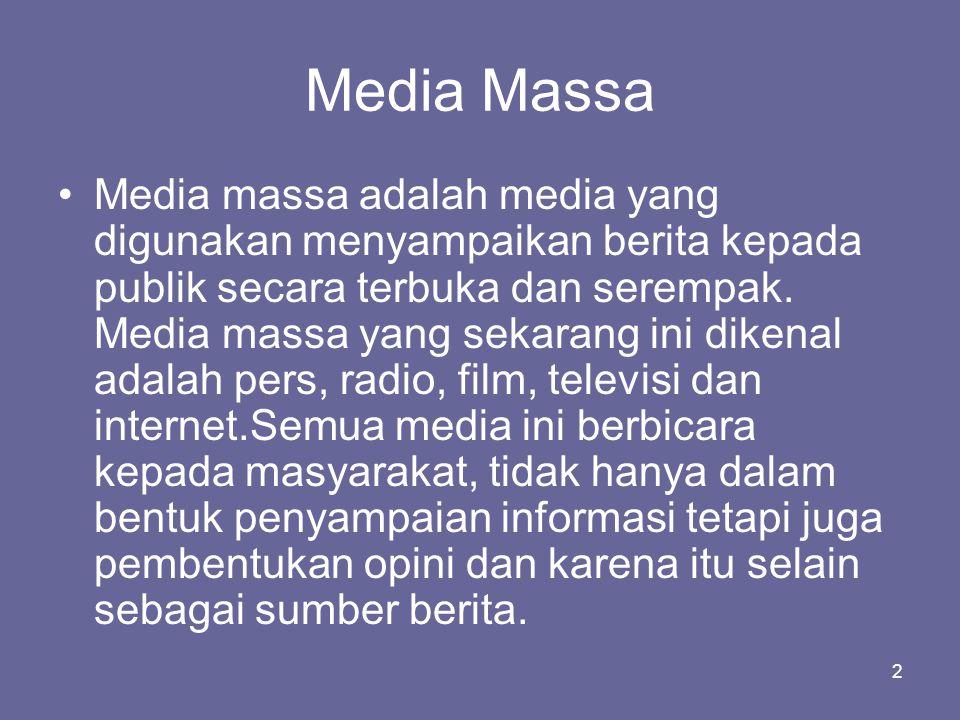 2 Media Massa •Media massa adalah media yang digunakan menyampaikan berita kepada publik secara terbuka dan serempak. Media massa yang sekarang ini di