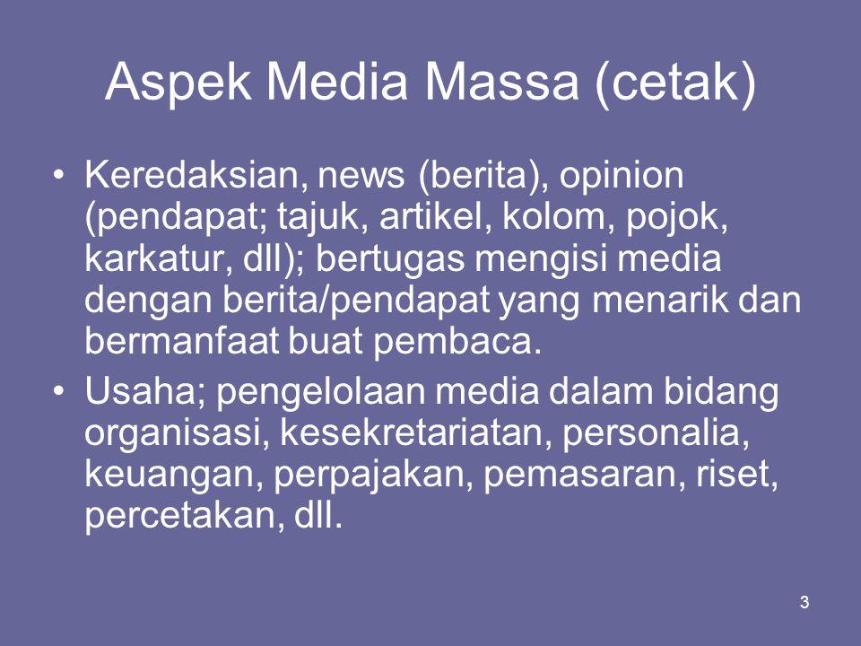 3 Aspek Media Massa (cetak) •Keredaksian, news (berita), opinion (pendapat; tajuk, artikel, kolom, pojok, karkatur, dll); bertugas mengisi media denga