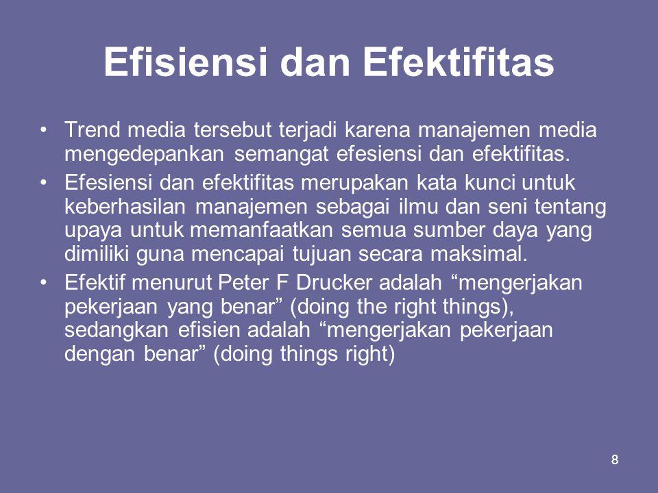 8 Efisiensi dan Efektifitas •Trend media tersebut terjadi karena manajemen media mengedepankan semangat efesiensi dan efektifitas. •Efesiensi dan efek