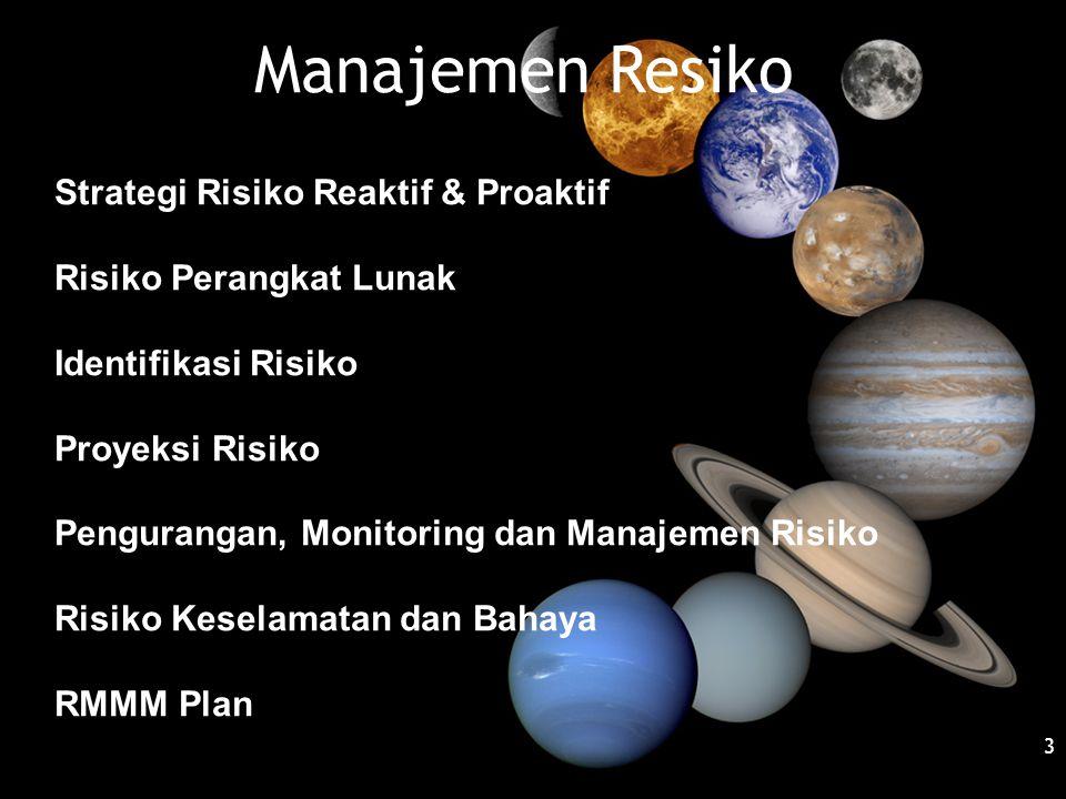 Manajemen Resiko 3 Strategi Risiko Reaktif & Proaktif Risiko Perangkat Lunak Identifikasi Risiko Proyeksi Risiko Pengurangan, Monitoring dan Manajemen