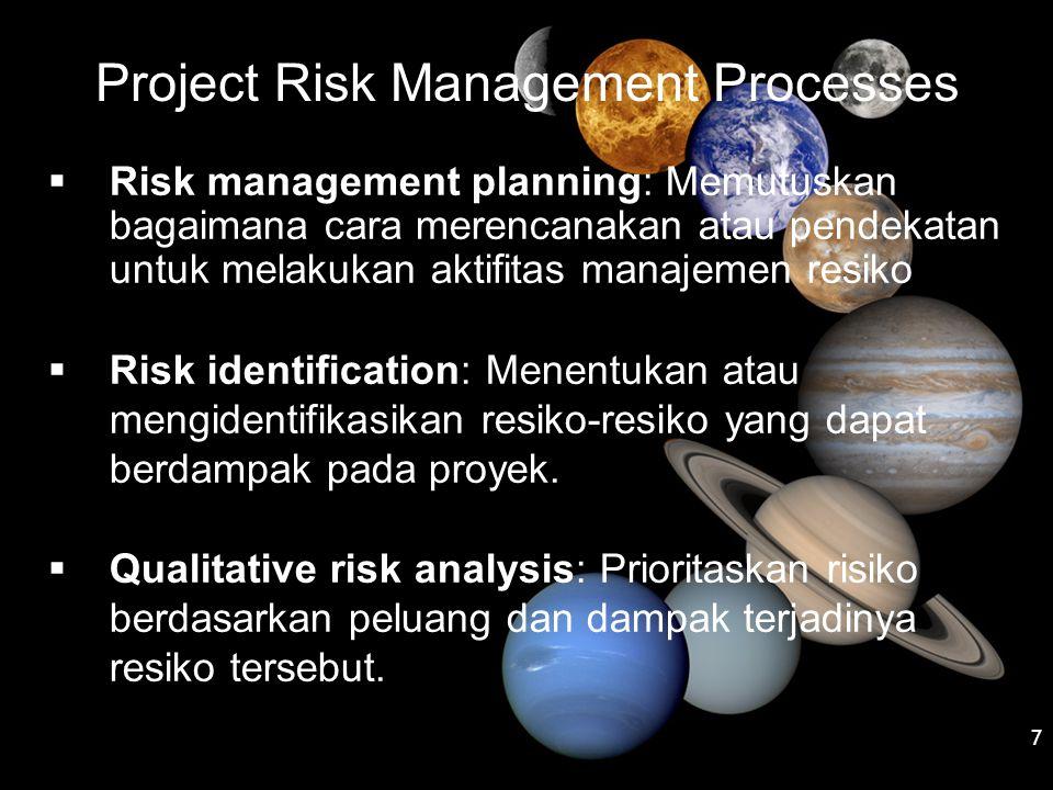 Project Risk Management Processes  Risk management planning: Memutuskan bagaimana cara merencanakan atau pendekatan untuk melakukan aktifitas manajem