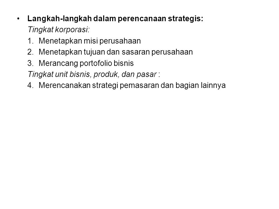 B. PERENCANAAN STRATEGIS KORPORASI •Menetapkan misi perusahaan Sebuah organisasi dibuat untuk melakukan sesuatu. Misi perusahaan dibentuk oleh lima el