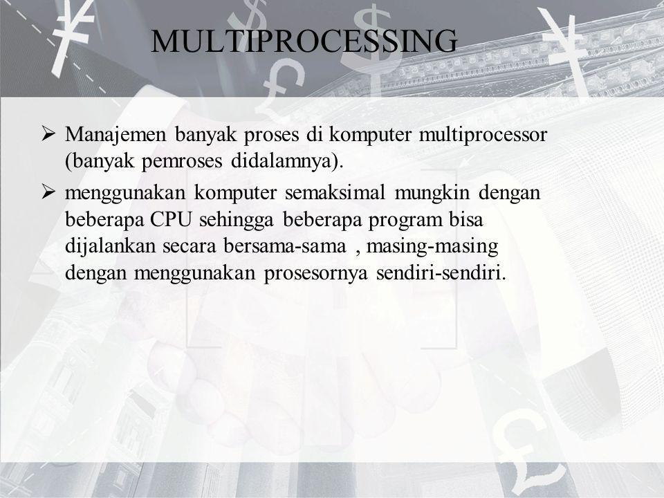 MULTIPROCESSING  Manajemen banyak proses di komputer multiprocessor (banyak pemroses didalamnya).  menggunakan komputer semaksimal mungkin dengan be