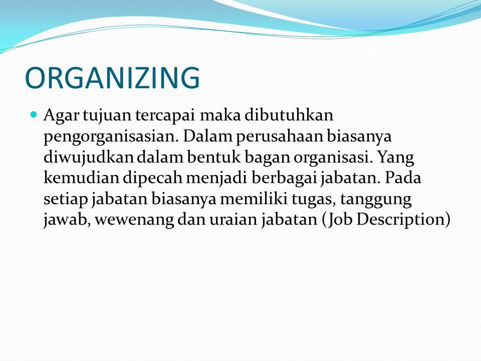 ORGANIZING  Agar tujuan tercapai maka dibutuhkan pengorganisasian. Dalam perusahaan biasanya diwujudkan dalam bentuk bagan organisasi. Yang kemudian
