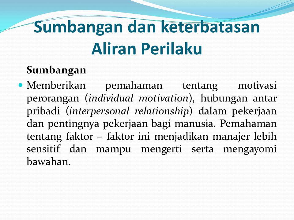 Sumbangan dan keterbatasan Aliran Perilaku Sumbangan  Memberikan pemahaman tentang motivasi perorangan (individual motivation), hubungan antar pribad