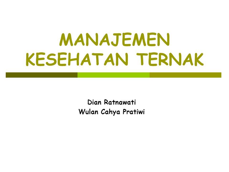 MANAJEMEN KESEHATAN TERNAK Dian Ratnawati Wulan Cahya Pratiwi