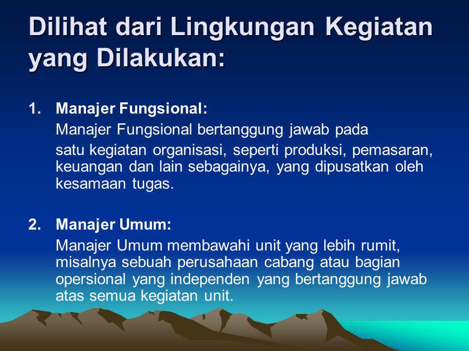 Dilihat dari Lingkungan Kegiatan yang Dilakukan: 1.Manajer Fungsional: Manajer Fungsional bertanggung jawab pada satu kegiatan organisasi, seperti pro
