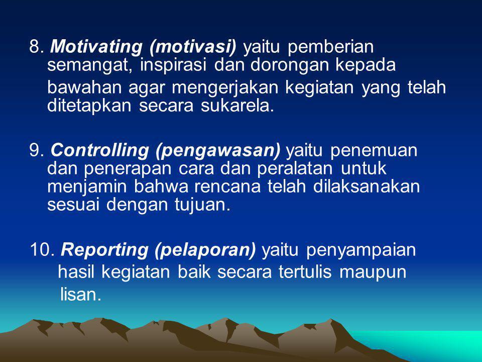 8. Motivating (motivasi) yaitu pemberian semangat, inspirasi dan dorongan kepada bawahan agar mengerjakan kegiatan yang telah ditetapkan secara sukare