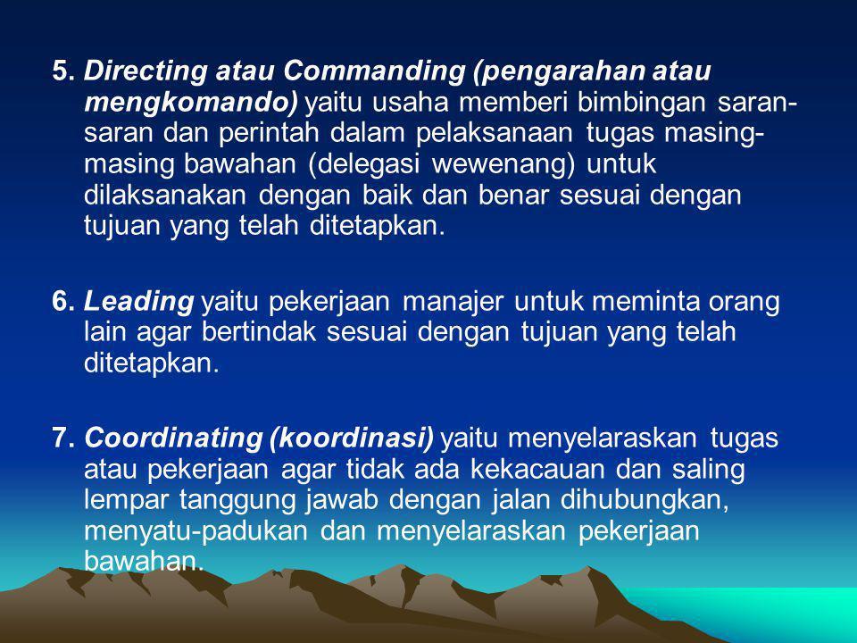5. Directing atau Commanding (pengarahan atau mengkomando) yaitu usaha memberi bimbingan saran- saran dan perintah dalam pelaksanaan tugas masing- mas