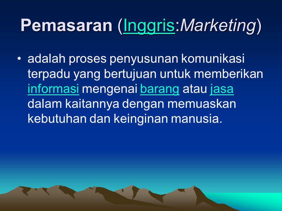 Pemasaran (Inggris:Marketing) Inggris •adalah proses penyusunan komunikasi terpadu yang bertujuan untuk memberikan informasi mengenai barang atau jasa