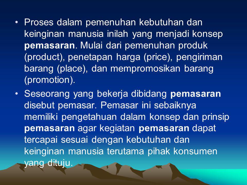 •Proses dalam pemenuhan kebutuhan dan keinginan manusia inilah yang menjadi konsep pemasaran. Mulai dari pemenuhan produk (product), penetapan harga (