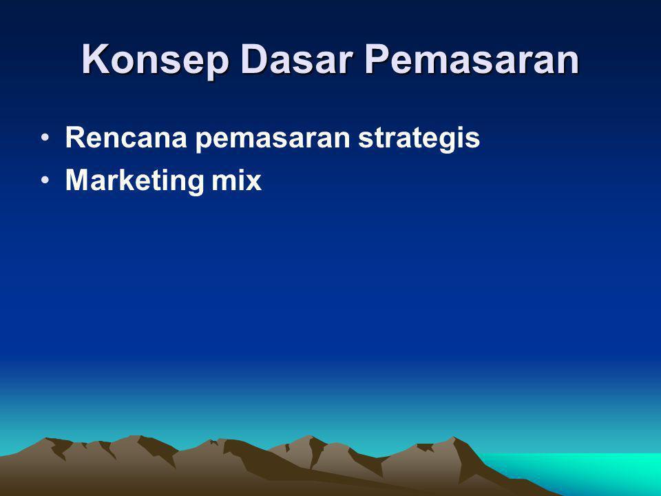 Konsep Dasar Pemasaran •Rencana pemasaran strategis •Marketing mix