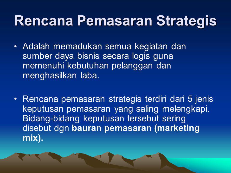 Rencana Pemasaran Strategis •Adalah memadukan semua kegiatan dan sumber daya bisnis secara logis guna memenuhi kebutuhan pelanggan dan menghasilkan la