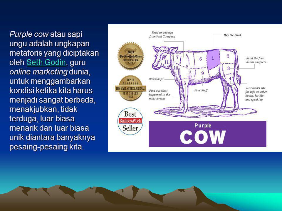 Purple cow atau sapi ungu adalah ungkapan metaforis yang diciptakan oleh Seth Godin, guru online marketing dunia, untuk menggambarkan kondisi ketika k