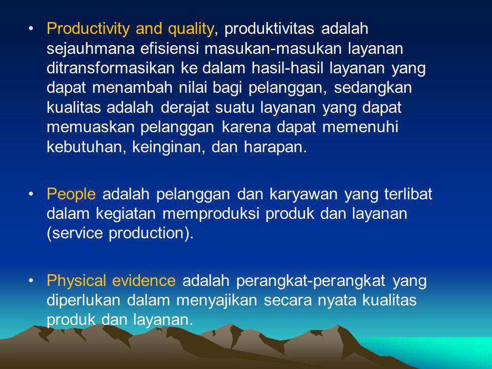 •Productivity and quality, produktivitas adalah sejauhmana efisiensi masukan-masukan layanan ditransformasikan ke dalam hasil-hasil layanan yang dapat