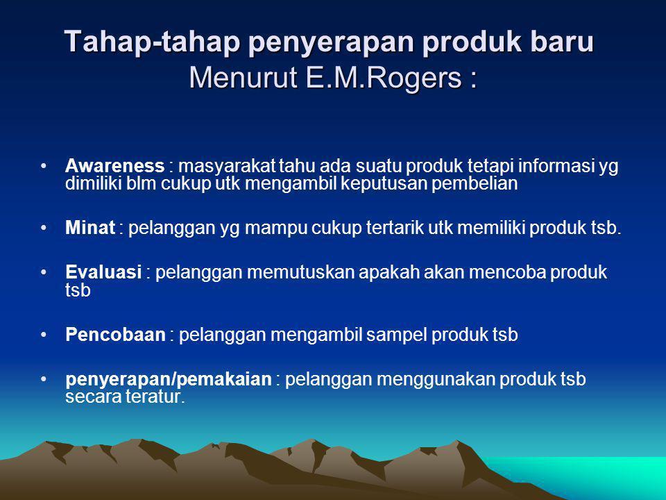 Tahap-tahap penyerapan produk baru Menurut E.M.Rogers : •Awareness : masyarakat tahu ada suatu produk tetapi informasi yg dimiliki blm cukup utk menga