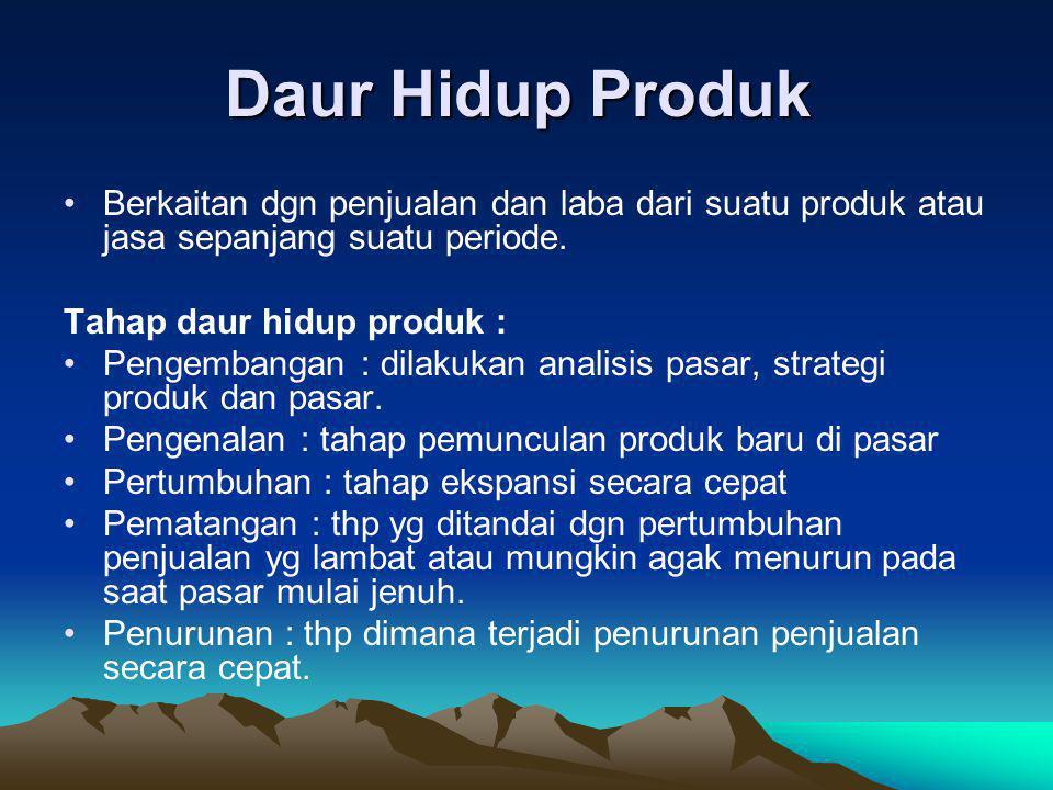 Daur Hidup Produk Daur Hidup Produk •Berkaitan dgn penjualan dan laba dari suatu produk atau jasa sepanjang suatu periode. Tahap daur hidup produk : •