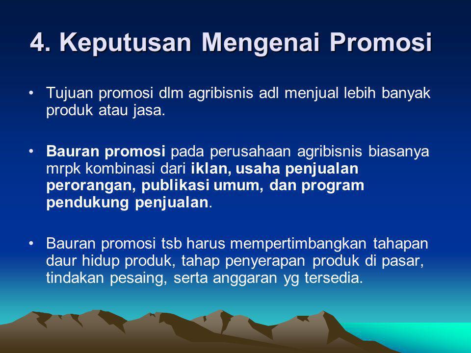 4. Keputusan Mengenai Promosi 4. Keputusan Mengenai Promosi •Tujuan promosi dlm agribisnis adl menjual lebih banyak produk atau jasa. •Bauran promosi