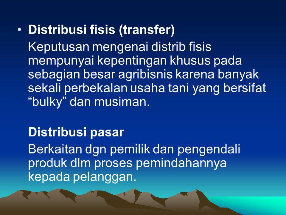 •Distribusi fisis (transfer) Keputusan mengenai distrib fisis mempunyai kepentingan khusus pada sebagian besar agribisnis karena banyak sekali perbeka