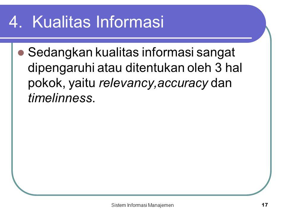 Sistem Informasi Manajemen17 4. Kualitas Informasi  Sedangkan kualitas informasi sangat dipengaruhi atau ditentukan oleh 3 hal pokok, yaitu relevancy