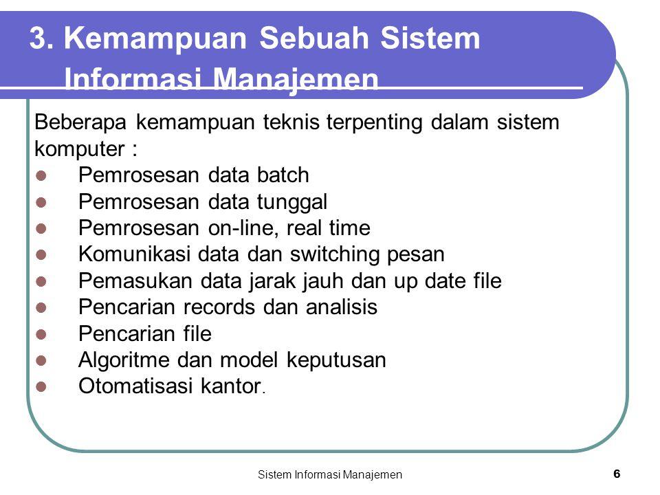 Sistem Informasi Manajemen6 3. Kemampuan Sebuah Sistem Informasi Manajemen Beberapa kemampuan teknis terpenting dalam sistem komputer :  Pemrosesan d
