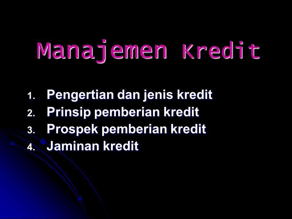 Manajemen Kredit  Pengertian dan jenis kredit  Prinsip pemberian kredit  Prospek pemberian kredit  Jaminan kredit