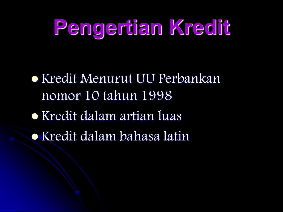 Pengertian Kredit KKKKredit Menurut UU Perbankan nomor 10 tahun 1998 KKKKredit dalam artian luas KKKKredit dalam bahasa latin