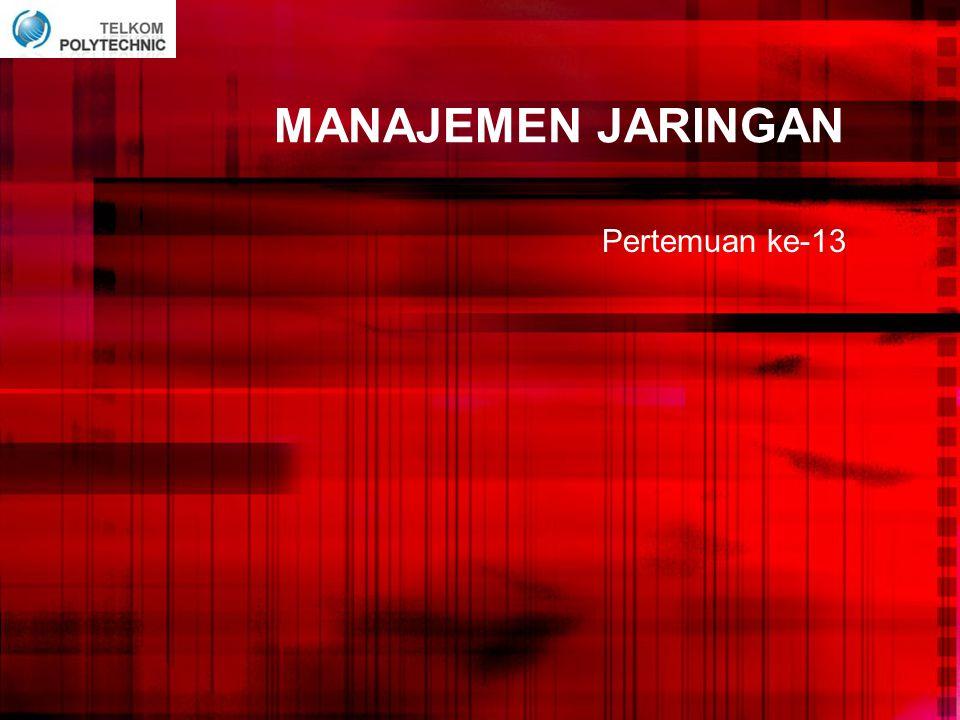 Rangkuman •Lingkup dari manajemen jaringan yaitu Manajemen Gangguan, Manajemen Performansi, Manajemen Konfigurasi, Manajemen Keamanan, Manajemen Akunting.