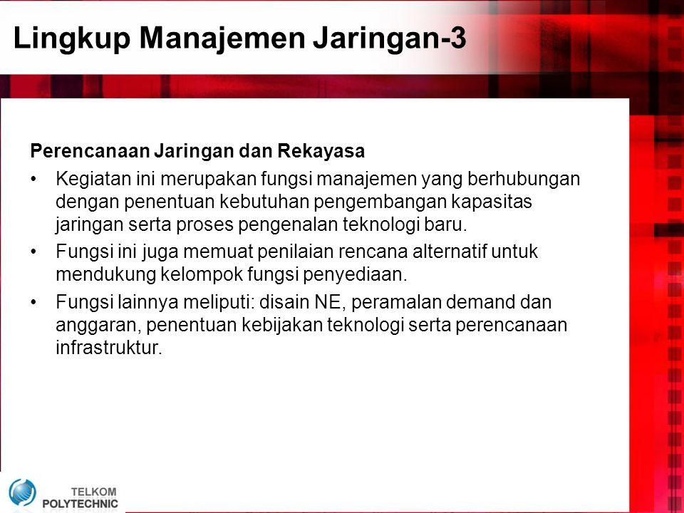 Lingkup Manajemen Jaringan-3 Perencanaan Jaringan dan Rekayasa •Kegiatan ini merupakan fungsi manajemen yang berhubungan dengan penentuan kebutuhan pe