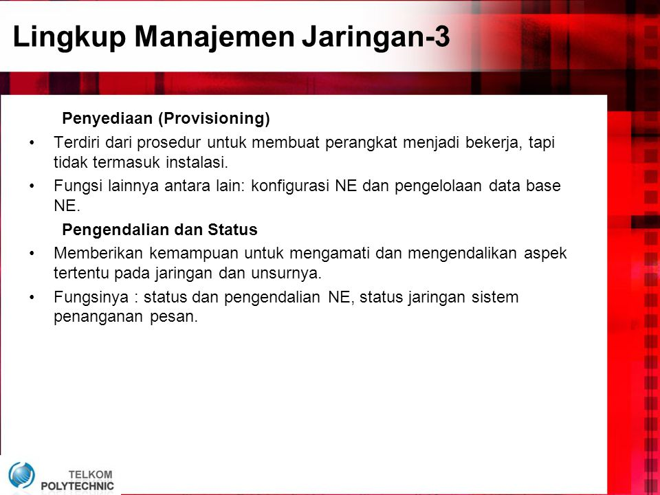 Lingkup Manajemen Jaringan-3 Penyediaan (Provisioning) •Terdiri dari prosedur untuk membuat perangkat menjadi bekerja, tapi tidak termasuk instalasi.
