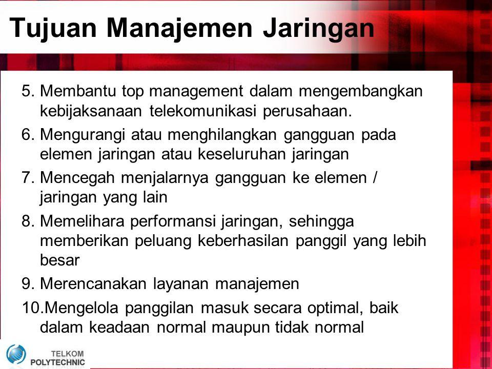 Tujuan Manajemen Jaringan 5.Membantu top management dalam mengembangkan kebijaksanaan telekomunikasi perusahaan. 6.Mengurangi atau menghilangkan gangg