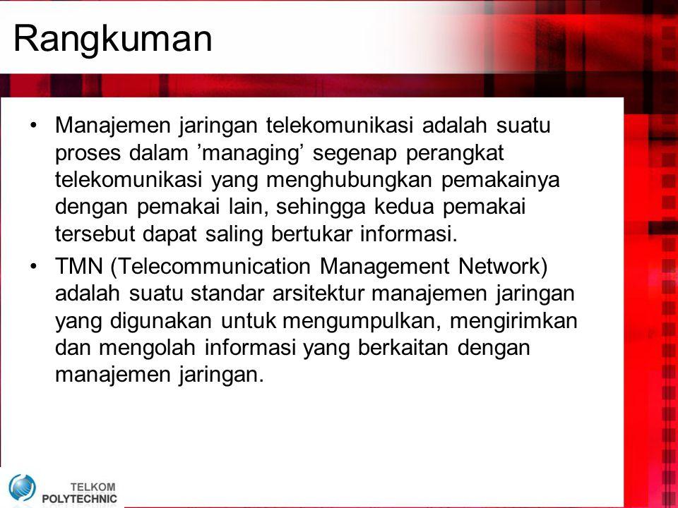 Rangkuman •Manajemen jaringan telekomunikasi adalah suatu proses dalam 'managing' segenap perangkat telekomunikasi yang menghubungkan pemakainya denga