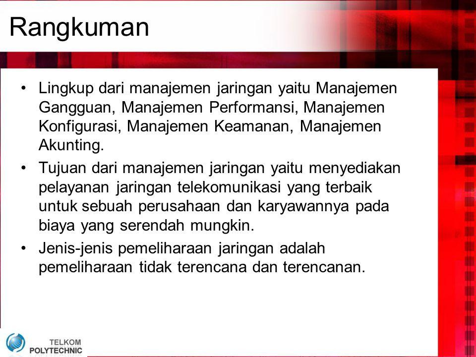 Rangkuman •Lingkup dari manajemen jaringan yaitu Manajemen Gangguan, Manajemen Performansi, Manajemen Konfigurasi, Manajemen Keamanan, Manajemen Akunt