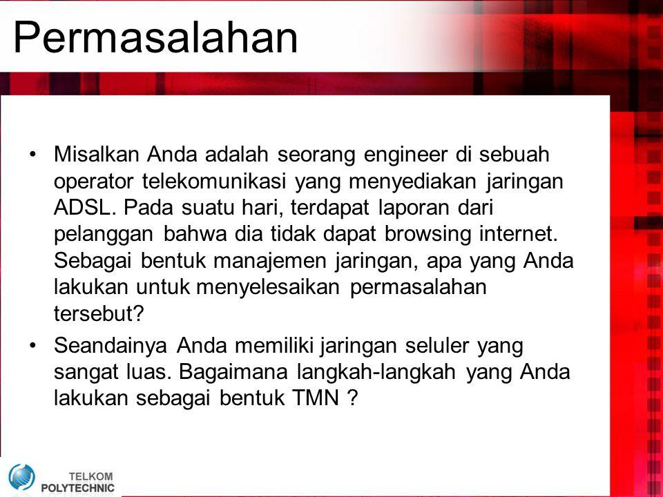 Permasalahan •Misalkan Anda adalah seorang engineer di sebuah operator telekomunikasi yang menyediakan jaringan ADSL. Pada suatu hari, terdapat lapora
