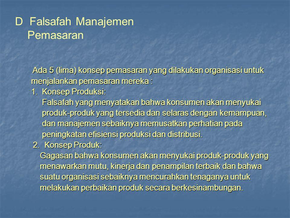 D Falsafah Manajemen Pemasaran Ada 5 (lima) konsep pemasaran yang dilakukan organisasi untuk Ada 5 (lima) konsep pemasaran yang dilakukan organisasi untuk menjalankan pemasaran mereka : menjalankan pemasaran mereka : 1.