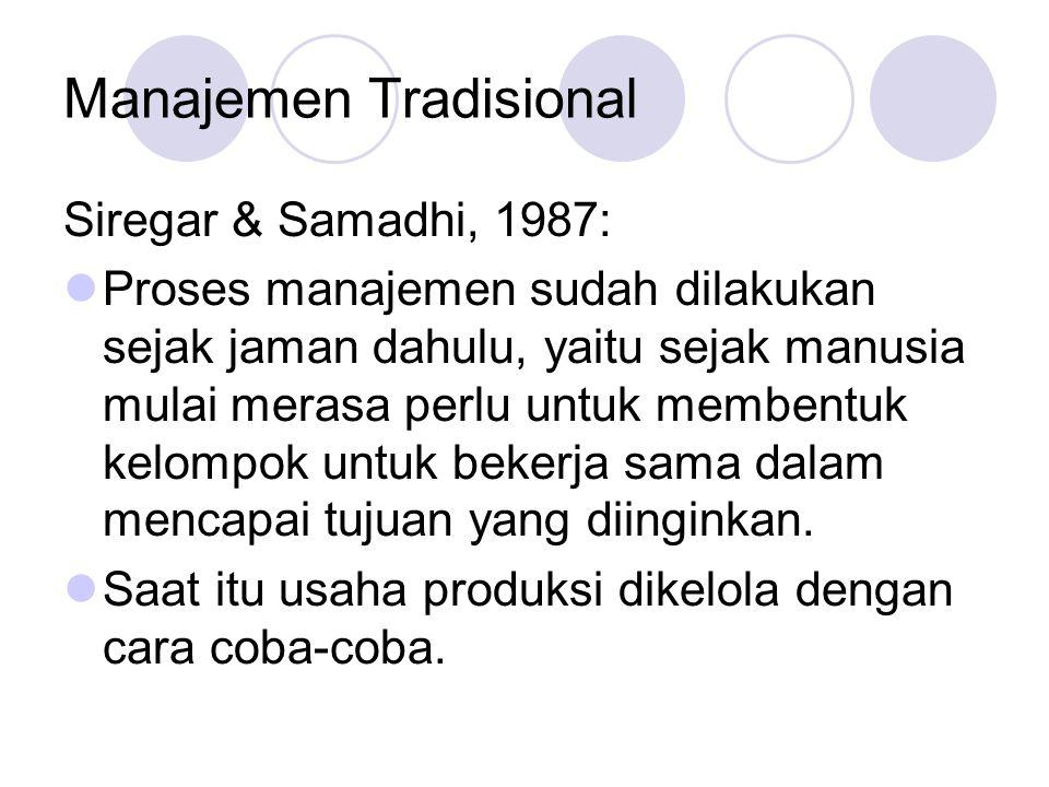 Manajemen Tradisional Siregar & Samadhi, 1987:  Proses manajemen sudah dilakukan sejak jaman dahulu, yaitu sejak manusia mulai merasa perlu untuk membentuk kelompok untuk bekerja sama dalam mencapai tujuan yang diinginkan.