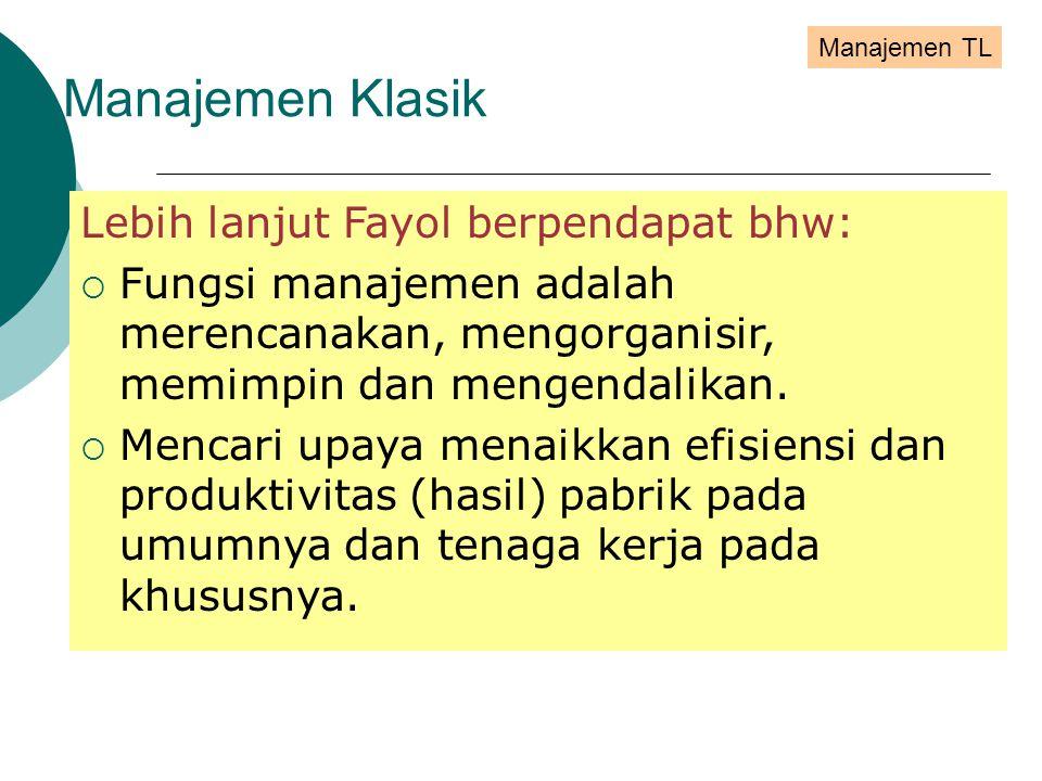 Lebih lanjut Fayol berpendapat bhw:  Fungsi manajemen adalah merencanakan, mengorganisir, memimpin dan mengendalikan.
