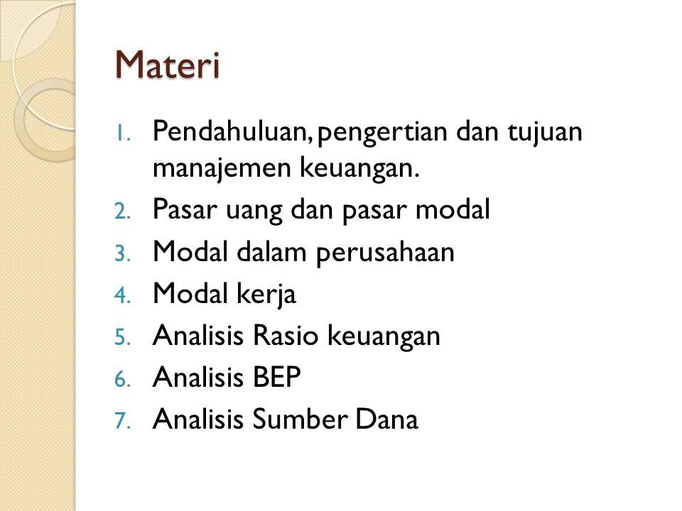 Materi 1. Pendahuluan, pengertian dan tujuan manajemen keuangan. 2. Pasar uang dan pasar modal 3. Modal dalam perusahaan 4. Modal kerja 5. Analisis Ra