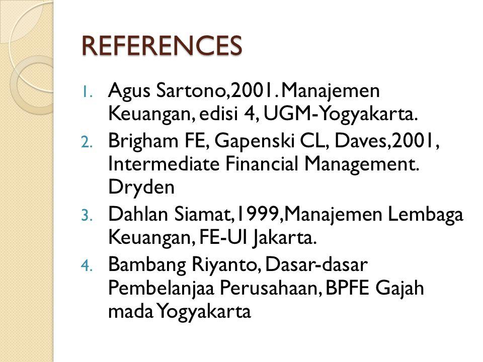 REFERENCES 1. Agus Sartono,2001. Manajemen Keuangan, edisi 4, UGM-Yogyakarta. 2. Brigham FE, Gapenski CL, Daves,2001, Intermediate Financial Managemen
