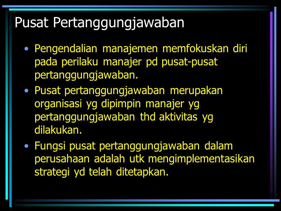 Pusat Pertanggungjawaban •Pengendalian manajemen memfokuskan diri pada perilaku manajer pd pusat-pusat pertanggungjawaban.
