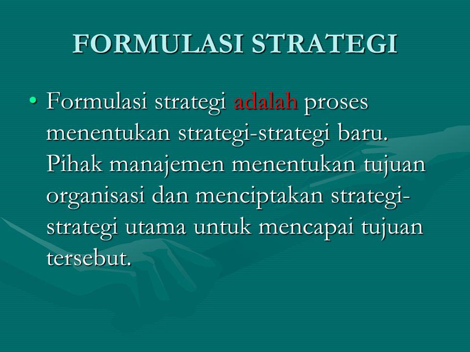 FORMULASI STRATEGI •Formulasi strategi adalah proses menentukan strategi-strategi baru.