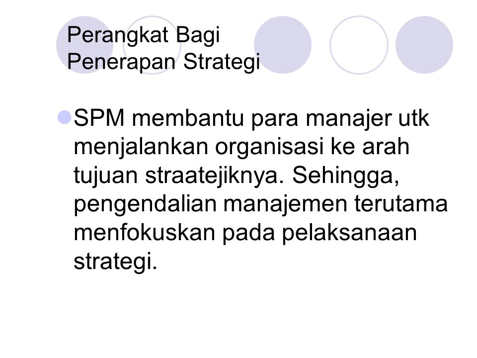 Perangkat Bagi Penerapan Strategi  SPM membantu para manajer utk menjalankan organisasi ke arah tujuan straatejiknya.