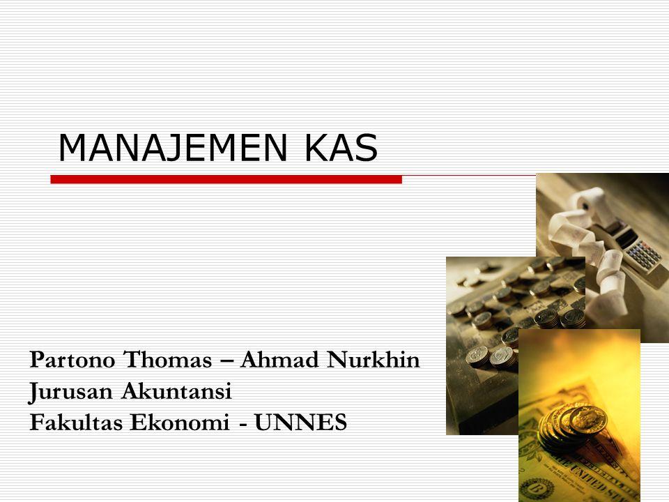 MANAJEMEN KAS Partono Thomas – Ahmad Nurkhin Jurusan Akuntansi Fakultas Ekonomi - UNNES