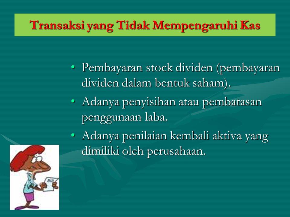 •Pembayaran stock dividen (pembayaran dividen dalam bentuk saham). •Adanya penyisihan atau pembatasan penggunaan laba. •Adanya penilaian kembali aktiv