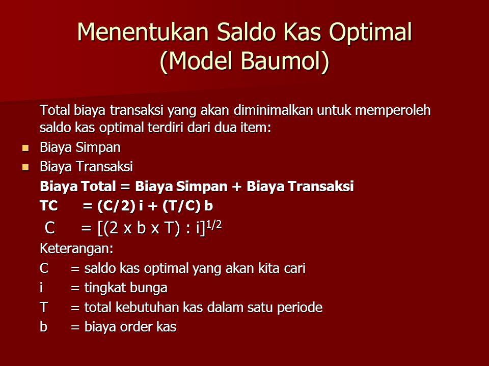 Menentukan Saldo Kas Optimal (Model Baumol) Total biaya transaksi yang akan diminimalkan untuk memperoleh saldo kas optimal terdiri dari dua item:  B