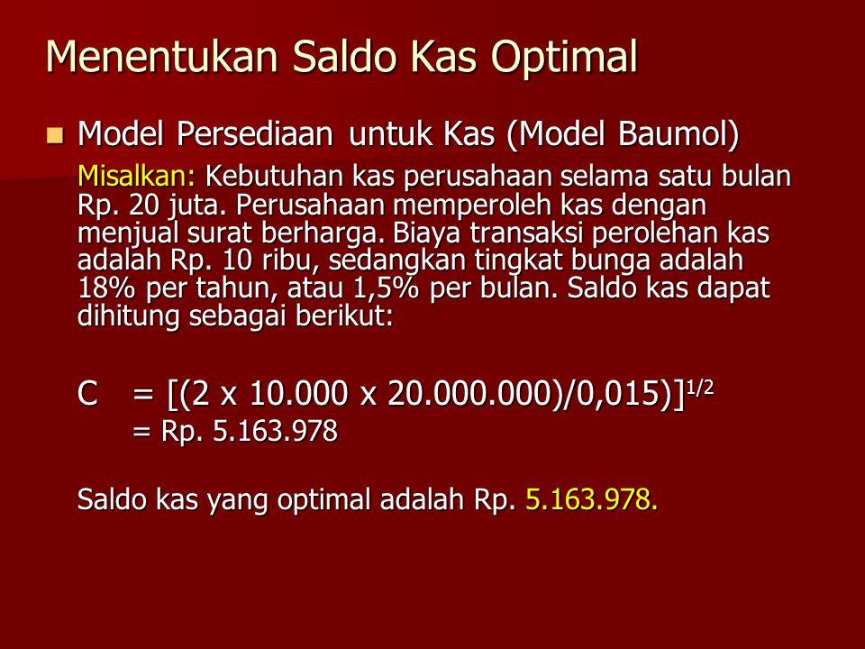 Menentukan Saldo Kas Optimal  Model Persediaan untuk Kas (Model Baumol) Misalkan: Kebutuhan kas perusahaan selama satu bulan Rp. 20 juta. Perusahaan
